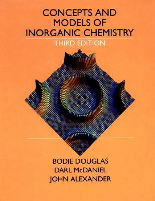 Concepts and Models of Inorganic Chemistry By Douglas, Bodie E./ McDaniel, Darl H./ Alexander, John J.